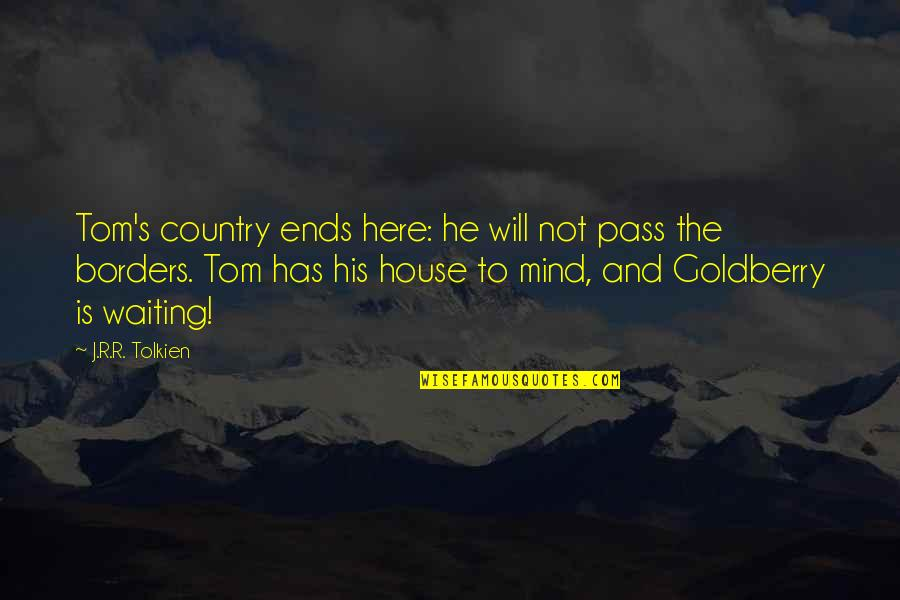 Country's Quotes By J.R.R. Tolkien: Tom's country ends here: he will not pass