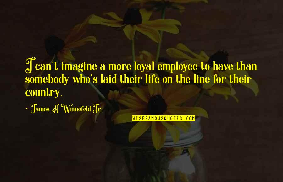 Country's Quotes By James A. Winnefeld Jr.: I can't imagine a more loyal employee to