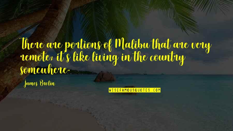 Country's Quotes By James Brolin: There are portions of Malibu that are very