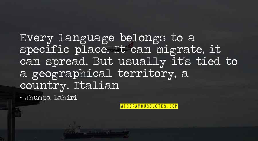Country's Quotes By Jhumpa Lahiri: Every language belongs to a specific place. It
