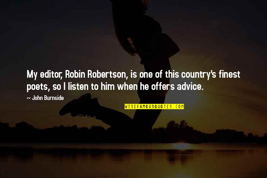 Country's Quotes By John Burnside: My editor, Robin Robertson, is one of this