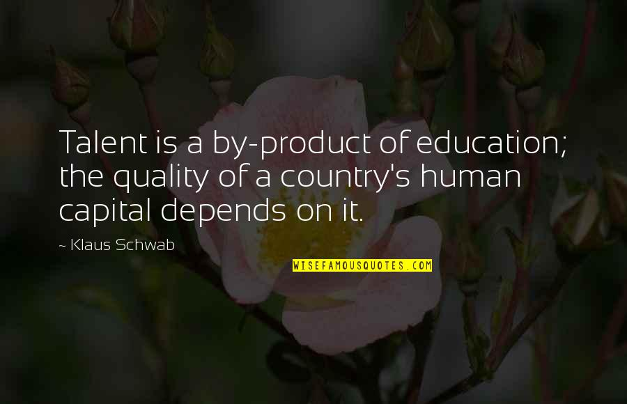 Country's Quotes By Klaus Schwab: Talent is a by-product of education; the quality