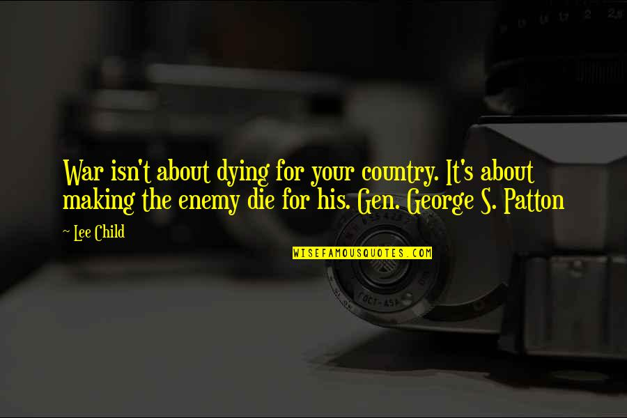 Country's Quotes By Lee Child: War isn't about dying for your country. It's