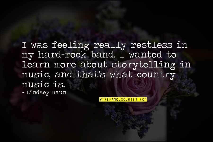 Country's Quotes By Lindsey Haun: I was feeling really restless in my hard-rock