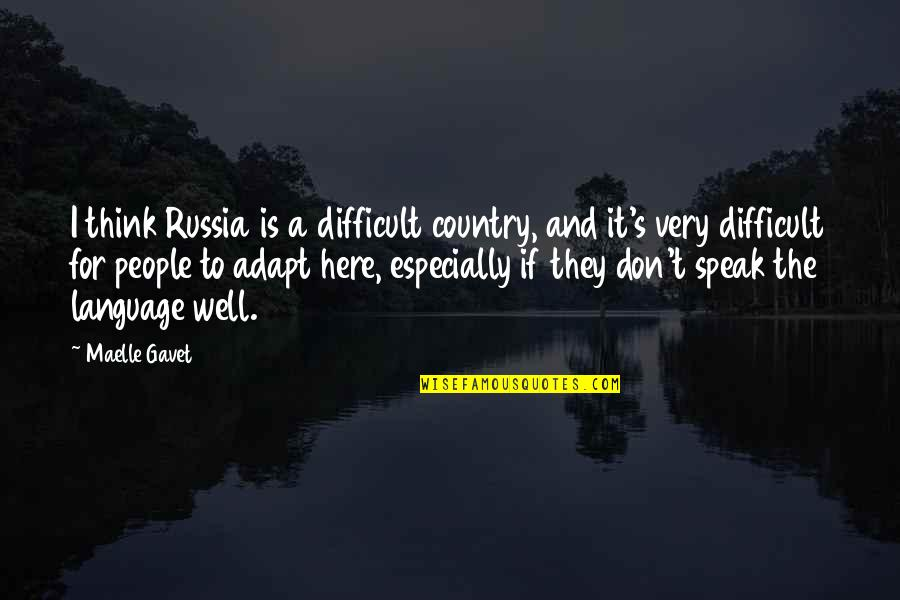 Country's Quotes By Maelle Gavet: I think Russia is a difficult country, and