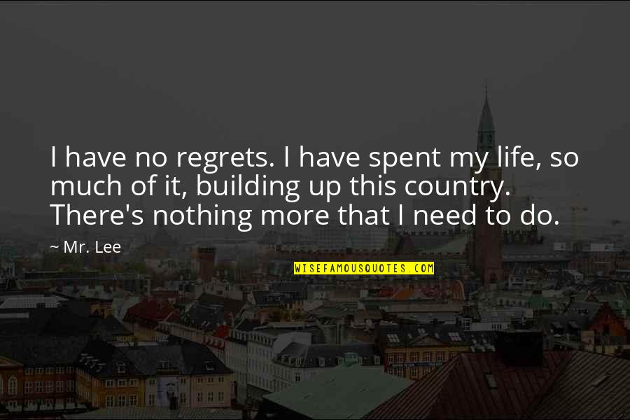 Country's Quotes By Mr. Lee: I have no regrets. I have spent my