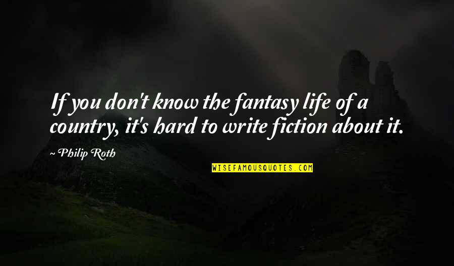 Country's Quotes By Philip Roth: If you don't know the fantasy life of