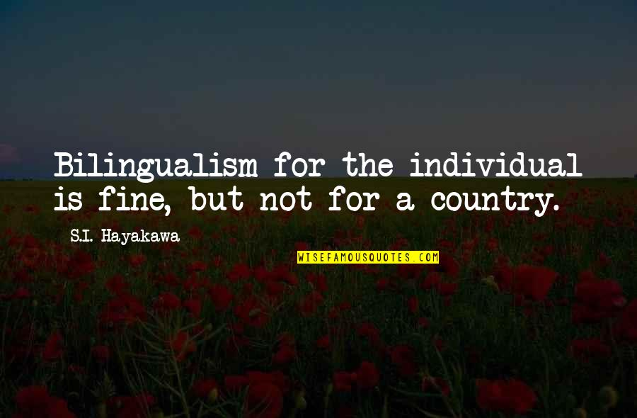 Country's Quotes By S.I. Hayakawa: Bilingualism for the individual is fine, but not