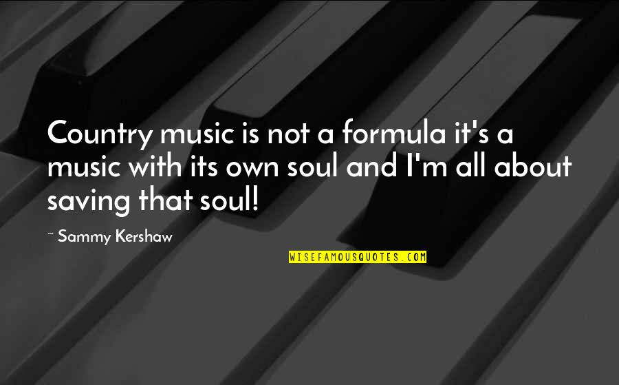 Country's Quotes By Sammy Kershaw: Country music is not a formula it's a