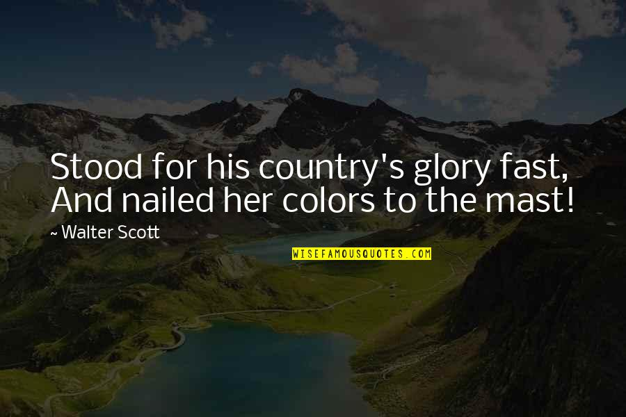Country's Quotes By Walter Scott: Stood for his country's glory fast, And nailed