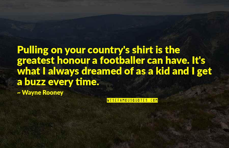 Country's Quotes By Wayne Rooney: Pulling on your country's shirt is the greatest