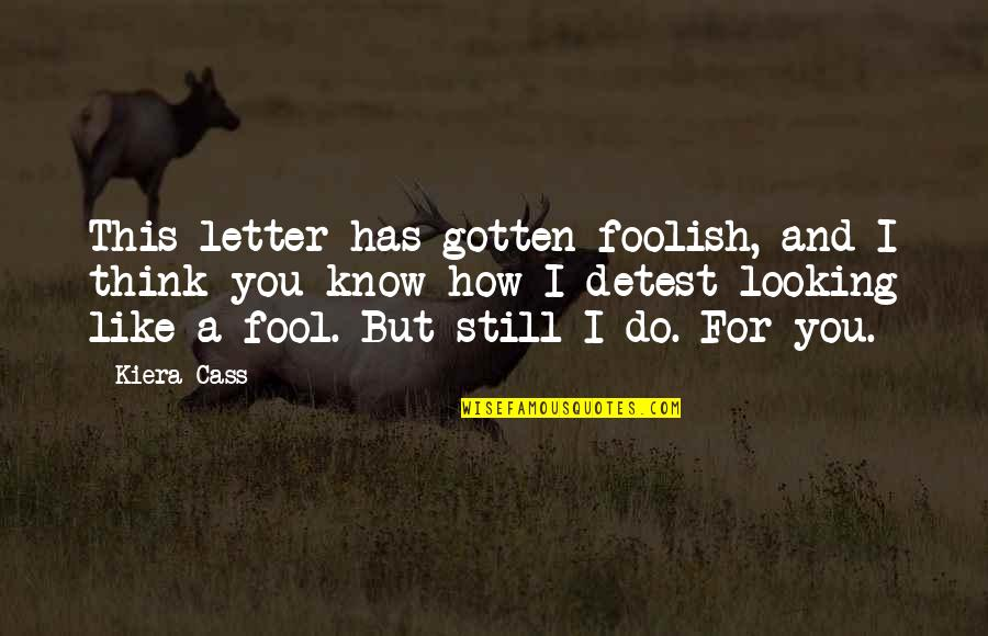 Countryside Walk Quotes By Kiera Cass: This letter has gotten foolish, and I think