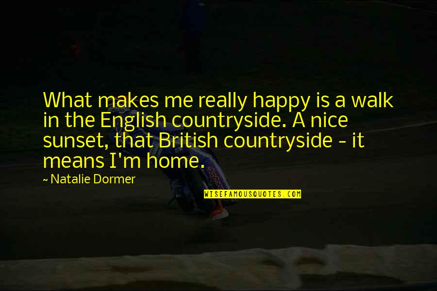 Countryside Walk Quotes By Natalie Dormer: What makes me really happy is a walk