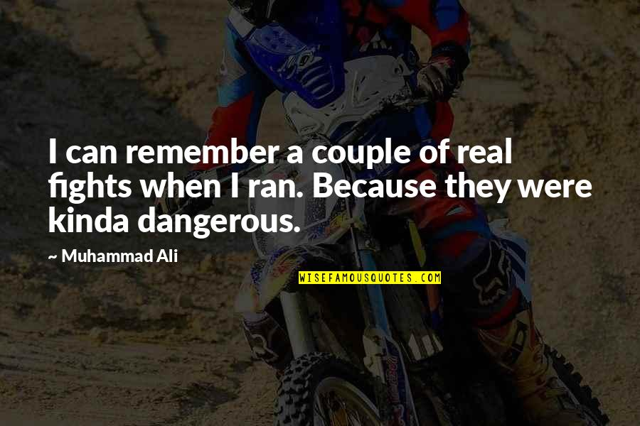 Couple Fights Quotes By Muhammad Ali: I can remember a couple of real fights