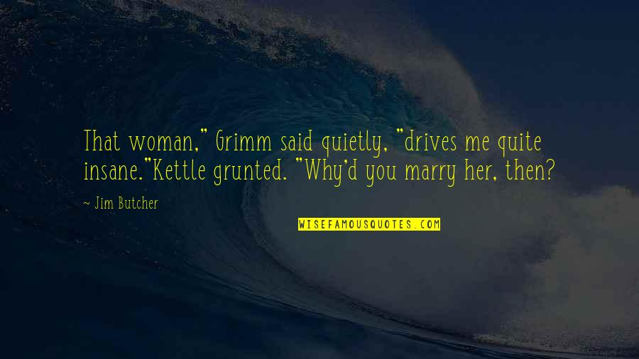 """Couples Funny Quotes By Jim Butcher: That woman,"""" Grimm said quietly, """"drives me quite"""