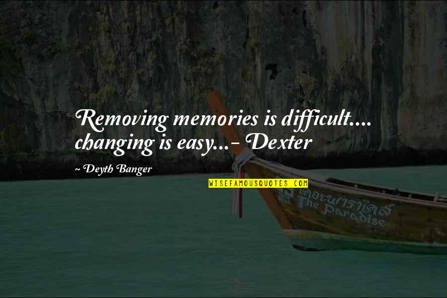 Couples Retreat Shark Attack Quotes By Deyth Banger: Removing memories is difficult.... changing is easy...- Dexter