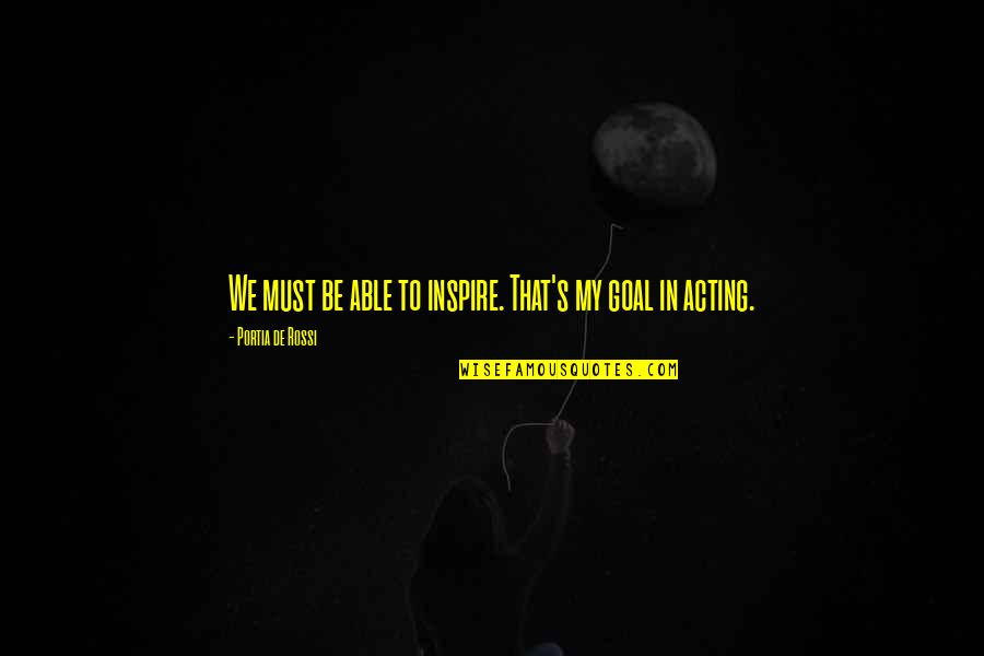 Couples Retreat Shark Attack Quotes By Portia De Rossi: We must be able to inspire. That's my