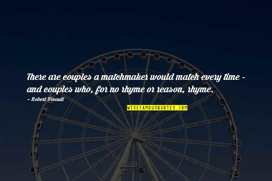 Couples That Match Quotes By Robert Breault: There are couples a matchmaker would match every