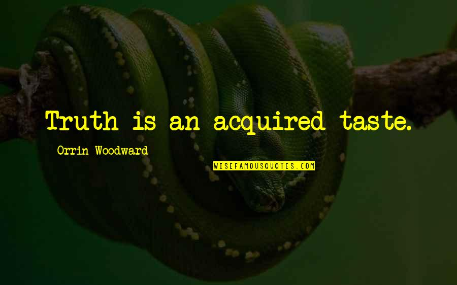 Couplove Quotes By Orrin Woodward: Truth is an acquired taste.