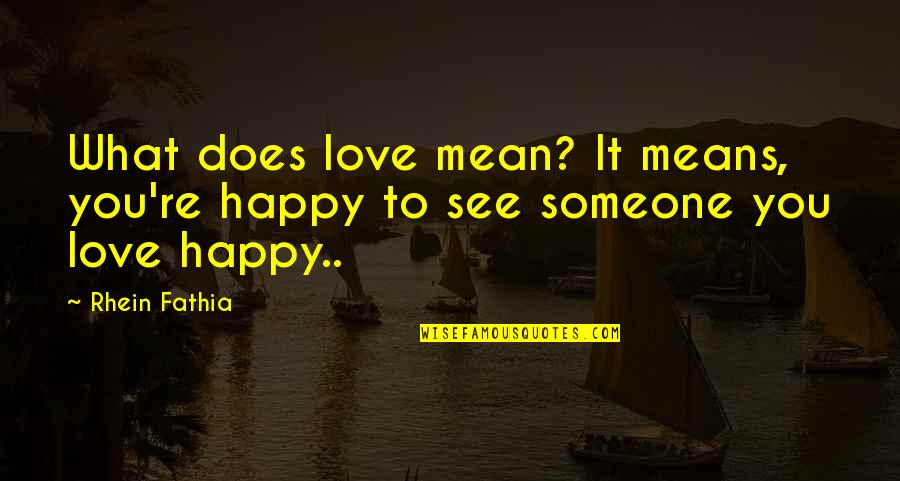 Couplove Quotes By Rhein Fathia: What does love mean? It means, you're happy
