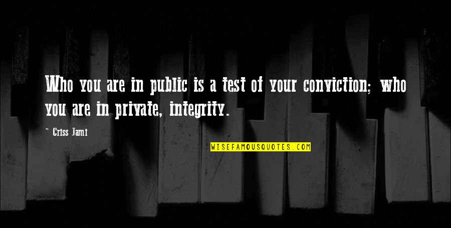 Courage And Conviction Quotes By Criss Jami: Who you are in public is a test