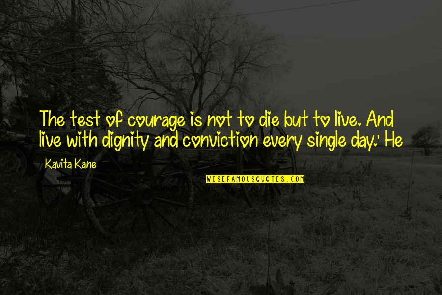 Courage And Conviction Quotes By Kavita Kane: The test of courage is not to die