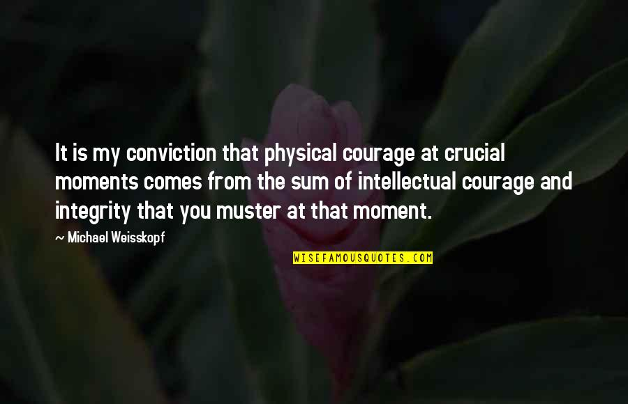 Courage And Conviction Quotes By Michael Weisskopf: It is my conviction that physical courage at