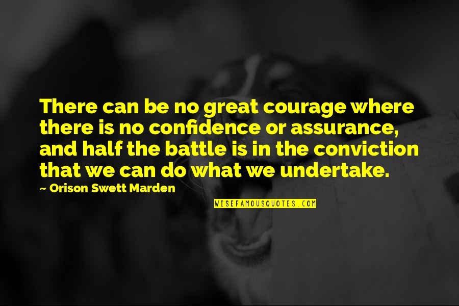 Courage And Conviction Quotes By Orison Swett Marden: There can be no great courage where there