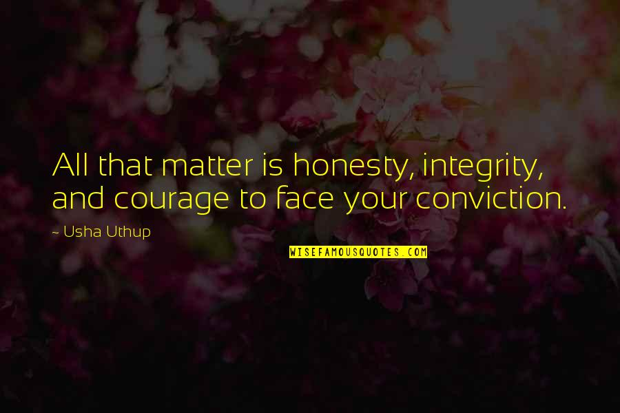 Courage And Conviction Quotes By Usha Uthup: All that matter is honesty, integrity, and courage