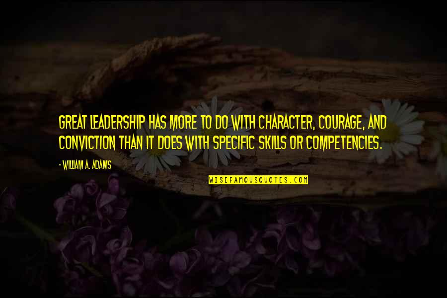 Courage And Conviction Quotes By William A. Adams: Great leadership has more to do with character,