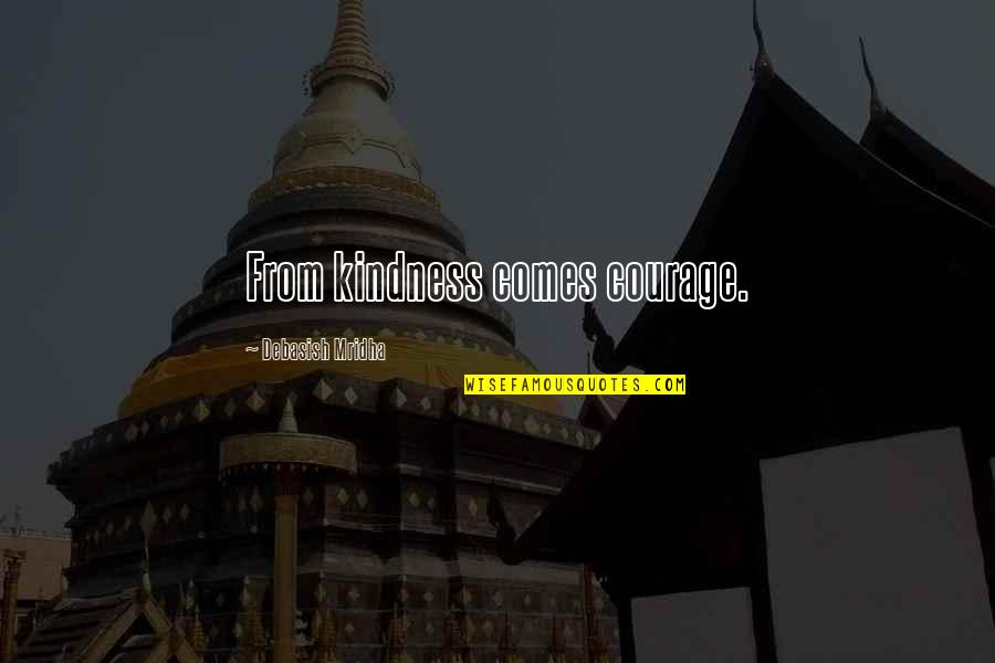 Courage And Kindness Quotes By Debasish Mridha: From kindness comes courage.