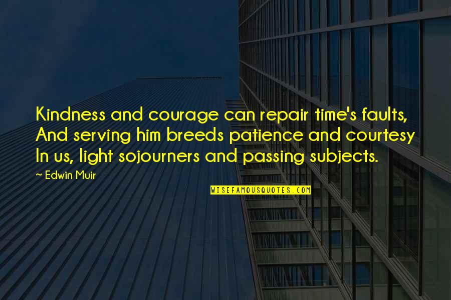 Courage And Kindness Quotes By Edwin Muir: Kindness and courage can repair time's faults, And