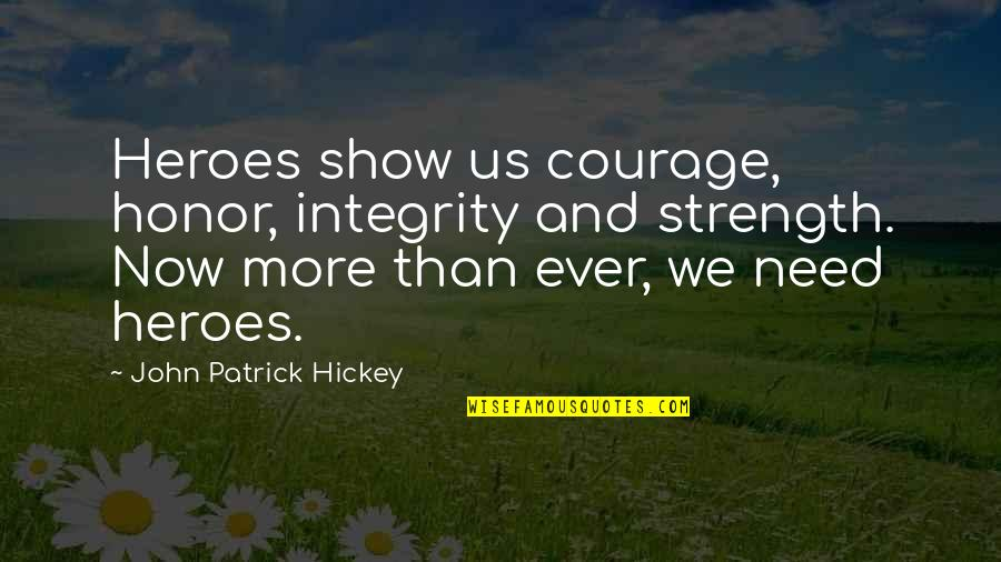 Courage And Kindness Quotes By John Patrick Hickey: Heroes show us courage, honor, integrity and strength.