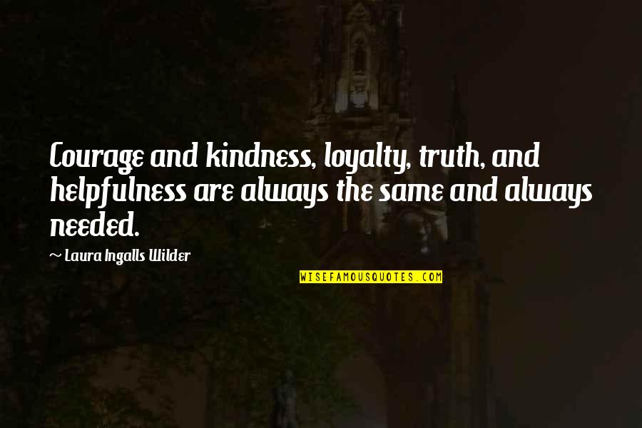 Courage And Kindness Quotes By Laura Ingalls Wilder: Courage and kindness, loyalty, truth, and helpfulness are