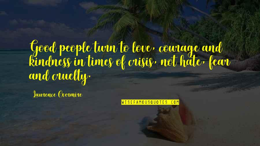Courage And Kindness Quotes By Laurence Overmire: Good people turn to love, courage and kindness