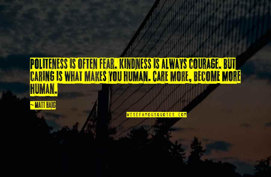Courage And Kindness Quotes By Matt Haig: Politeness is often fear. Kindness is always courage.