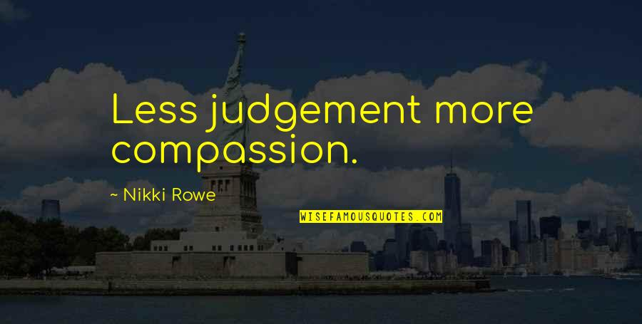Courage And Kindness Quotes By Nikki Rowe: Less judgement more compassion.