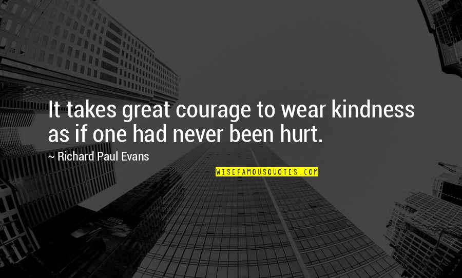 Courage And Kindness Quotes By Richard Paul Evans: It takes great courage to wear kindness as