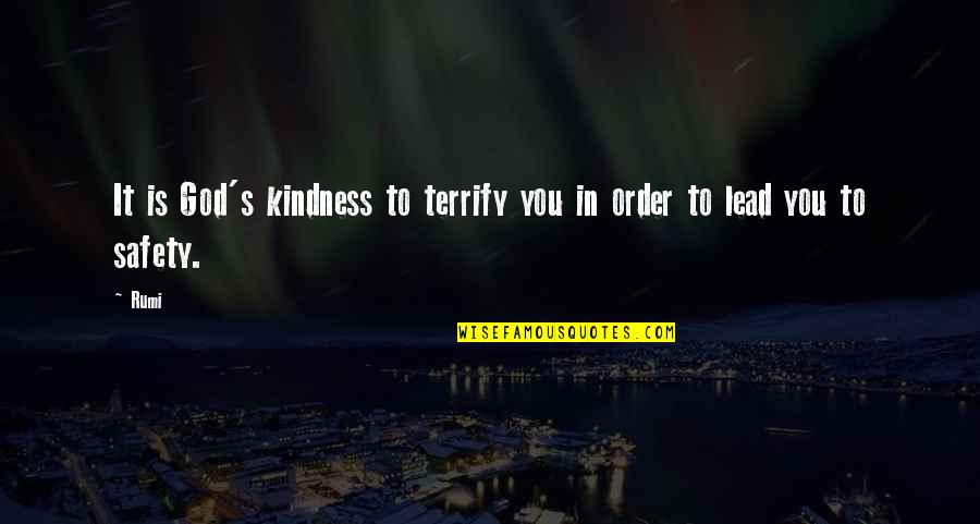 Courage And Kindness Quotes By Rumi: It is God's kindness to terrify you in
