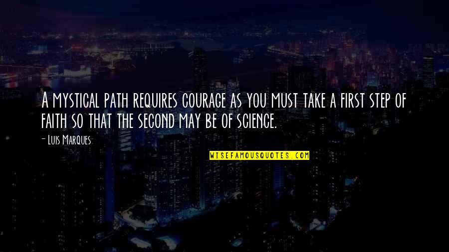 Courage Bible Quotes By Luis Marques: A mystical path requires courage as you must