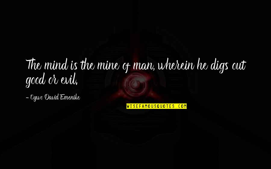 Courage Bible Quotes By Ogwo David Emenike: The mind is the mine of man, wherein