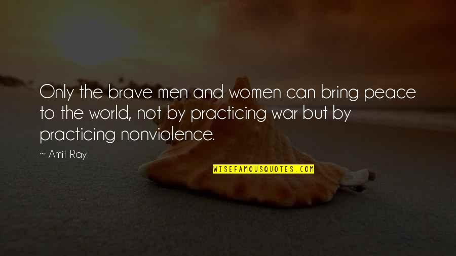Courage In Life Quotes By Amit Ray: Only the brave men and women can bring