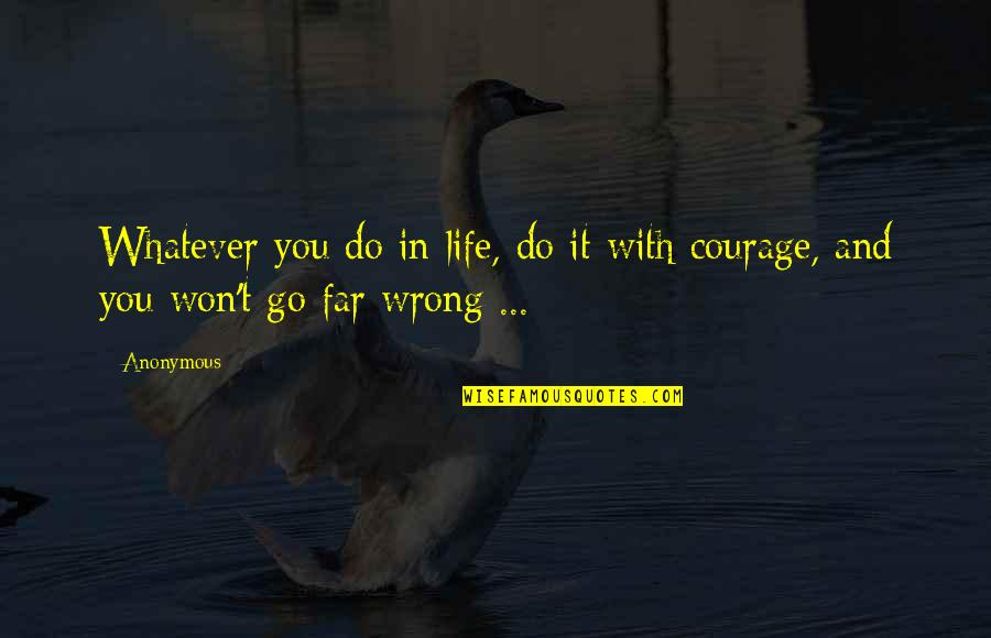 Courage In Life Quotes By Anonymous: Whatever you do in life, do it with