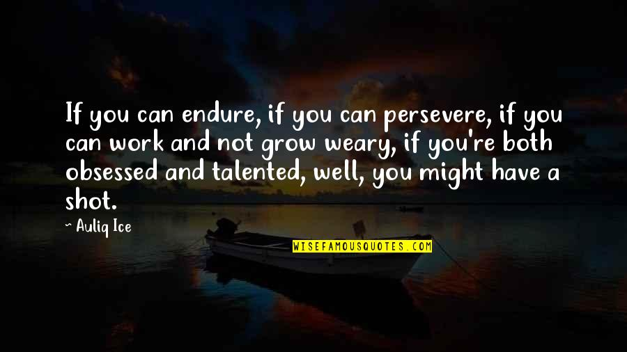 Courage In Life Quotes By Auliq Ice: If you can endure, if you can persevere,