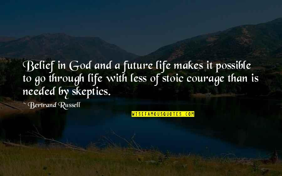 Courage In Life Quotes By Bertrand Russell: Belief in God and a future life makes