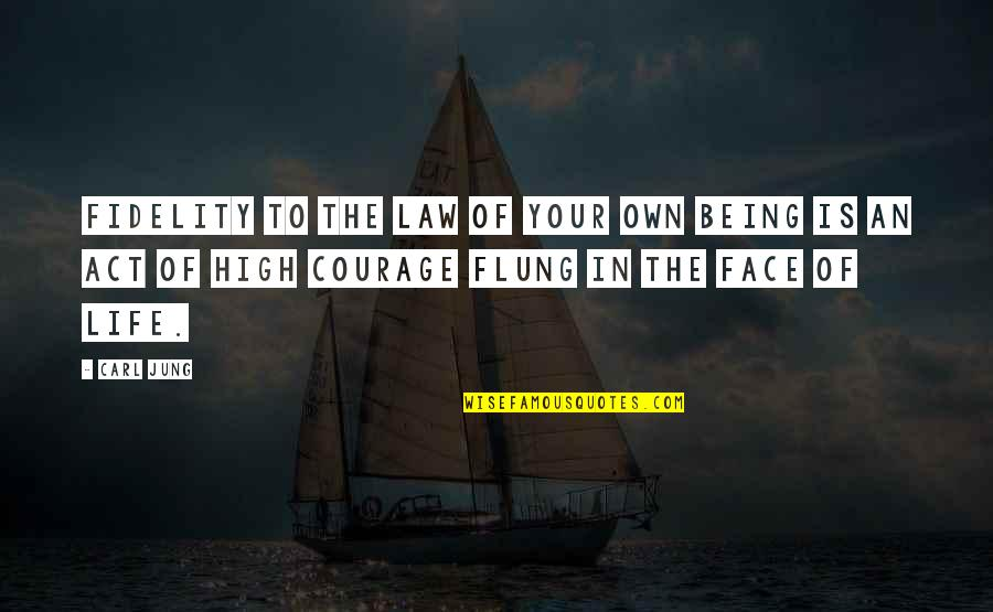 Courage In Life Quotes By Carl Jung: Fidelity to the law of your own being