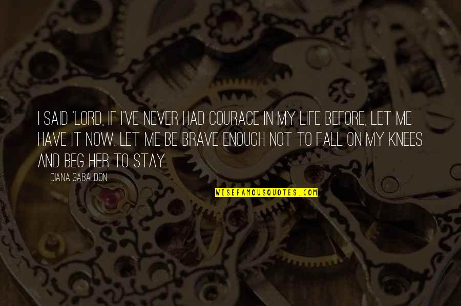 Courage In Life Quotes By Diana Gabaldon: I said 'Lord, if I've never had courage