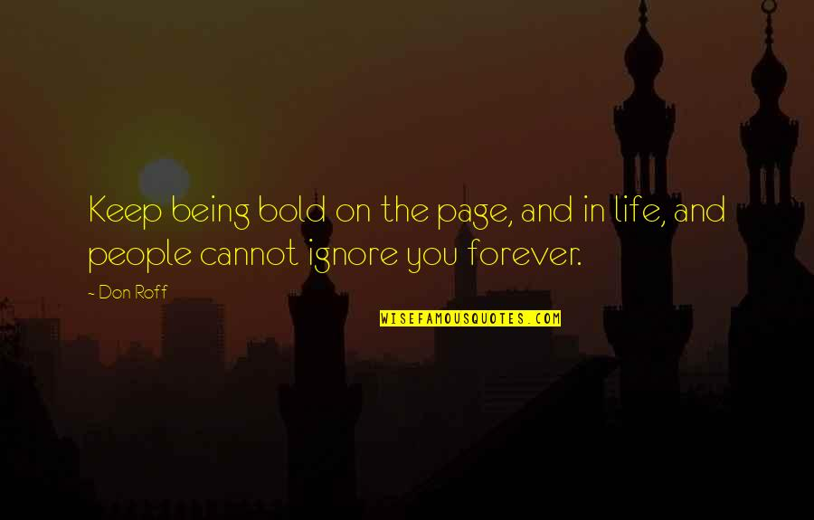 Courage In Life Quotes By Don Roff: Keep being bold on the page, and in