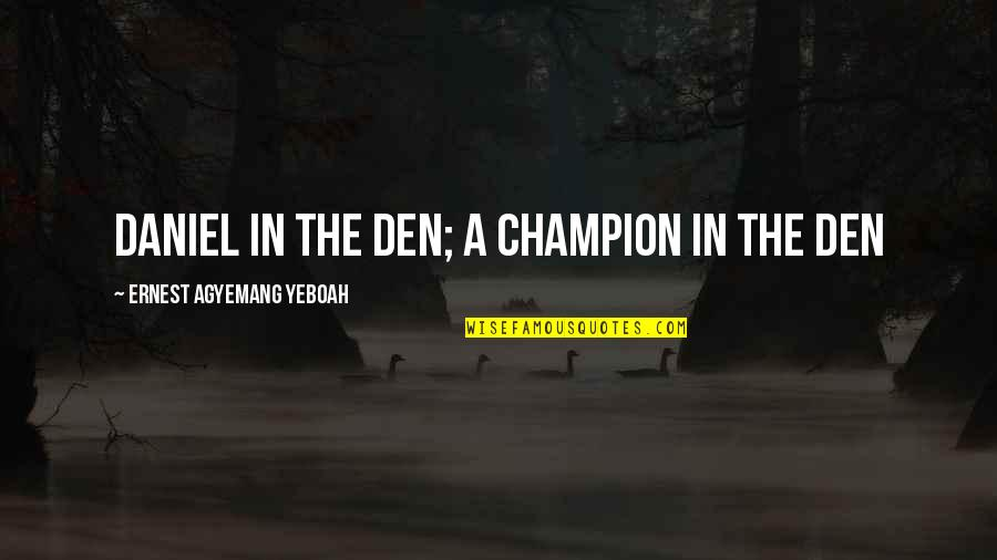 Courage In Life Quotes By Ernest Agyemang Yeboah: Daniel in the den; a champion in the