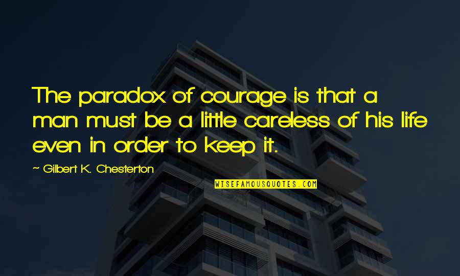 Courage In Life Quotes By Gilbert K. Chesterton: The paradox of courage is that a man